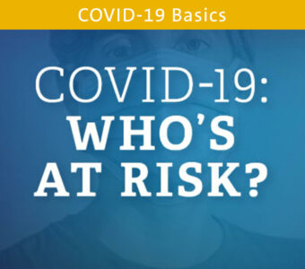 Person wearing mask with blue overlay, text on top says COVID-19: Who's at Risk?