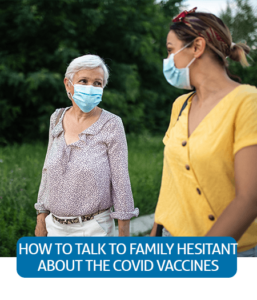Go to Fast Facts page about talking to hesitant family and friends about the vaccine