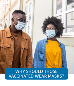 Go to Fast Facts page about why those who are vaccinated should wear masks